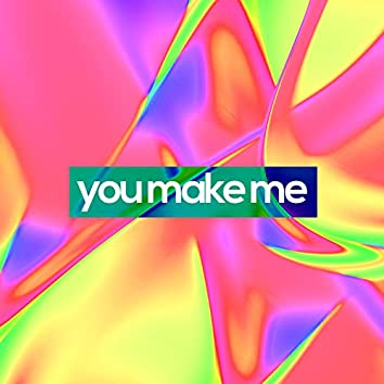 you make me (feat. Lizzy)