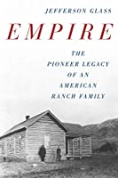 Empire: The Pioneer Legacy of an American Ranch Family