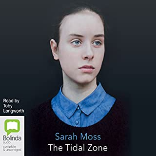 The Tidal Zone                   By:                                                                                                                                 Sarah Moss                               Narrated by:                                                                                                                                 Toby Longworth                      Length: 8 hrs and 35 mins     157 ratings     Overall 4.2