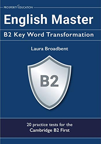 English Master: B2 Key Word Transformation (20 practice tests with answers): 200 English grammar questions for the Cambridge B2 (FCE) (English Edition)