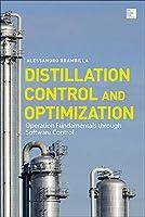 Distillation Control and Optimization: Operation Fundamentals Through Software Control