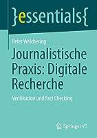 Journalistische Praxis: Digitale Recherche: Verifikation und Fact Checking (essentials)