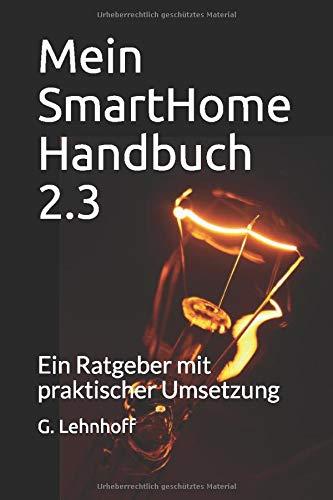 Mein SmartHome Handbuch 2.3: Ein Ratgeber mit praktischer Umsetzung