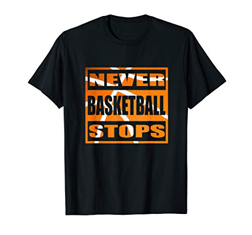 Basketball Never Stops t-Shirt Men and Women Funny Gift 114 T-Shirt