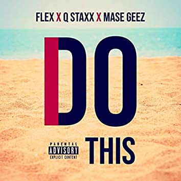 I Do This (feat. Flex & Q Staxx)