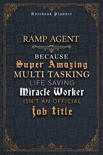 Ramp Agent Because Super Amazing Multi Tasking Life Saving Miracle Worker Isn't An Official Job Title Luxury Cover Notenook Planner: Financial, Home ... Bill, Happy, 5.24 x 22.86 cm, Event, 6x9 inch ✅