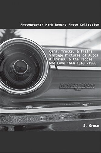 Cars, Trucks, Trains, Vintage Pictures of Autos & Trains, and the People Who Love Them, 1940 - 1966 (English Edition)