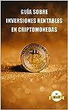 Guía sobre inversiones rentables en criptomonedas: Aprende a obtener la máxima rentabilidad invirtiendo en Bitcoin, Ethereum, Cardano y más