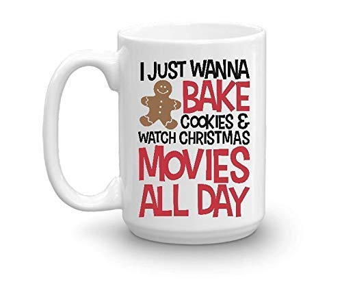 Christmas Coffee Mug 15 Ounce - I Just Want to Bake Cookie and Watch Christmas Movies All Day