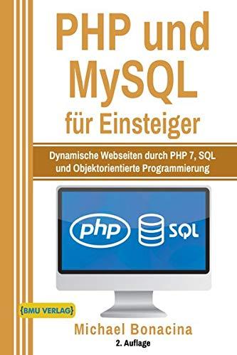 PHP und MySQL für Einsteiger: Dynamische Webseiten durch PHP 7, SQL und Objektorientierte Programmierung