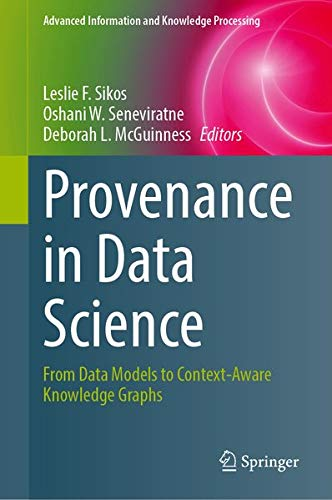 Provenance in Data Science: From Data Models to Context-Aware Knowledge Graphs (Advanced Information and Knowledge Processing)