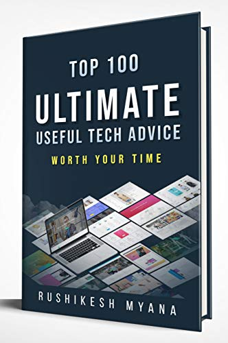 Top 100 ultimate useful tech advices worth your time: Technology | Technology for business | Technology for kids | Self Learning | Encyclopedia | Technology book