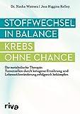 Stoffwechsel in Balance - Krebs ohne Chance: Die metabolische Therapie: Tumorzellen durch ketogene Ernährung und Lebensstilveränderung erfolgreich...