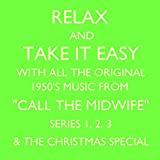 Relax and Take It Easy With All the Original 1950's Music from 'Call the Midwife' Series 1, 2, 3 & the Christmas Special