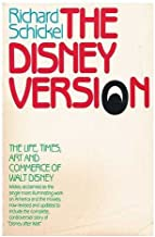 The Disney Version : the Life, Times, Art, and Commerce of Walt Disney / by Richard Schickel