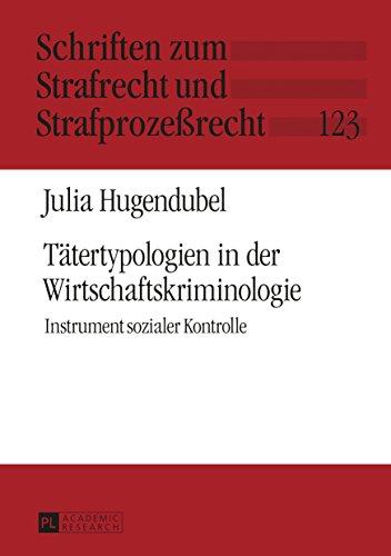 Tätertypologien in der Wirtschaftskriminologie: Instrument sozialer Kontrolle...