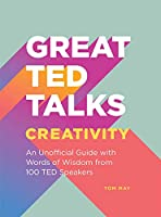 Great TED Talks: Creativity: An Unofficial Guide with Words of Wisdom from 100 TED Speakers Front Cover