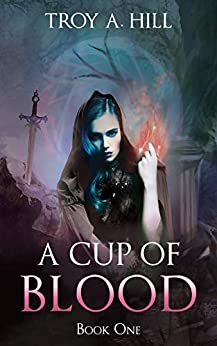 A Cup of Blood: Medieval Fantasy in Post Arthurian Britain by [Troy A. Hill]