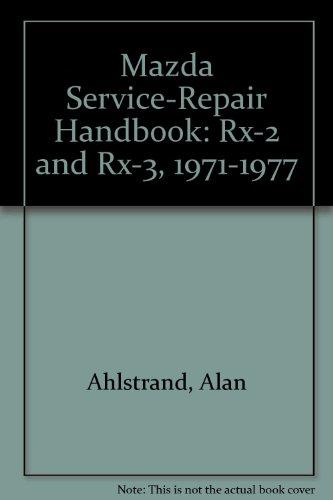 Mazda Service-Repair Handbook: Rx-2 and Rx-3, 1971-1977