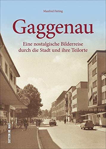 Rund 150 größtenteils unveröffentlichte Ansichten laden zu einer nostalgischen Bilderreise durch Gaggenau und seine neun Teilorte ein.