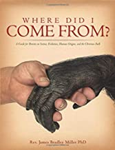 Where Did I Come From?: A Guide for Parents on Science, Evolution, Human Origins, and the Christian Faith