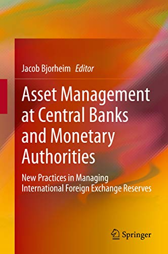 Asset Management at Central Banks and Monetary Authorities: New Practices in Managing International Foreign Exchange Reserves (English Edition)