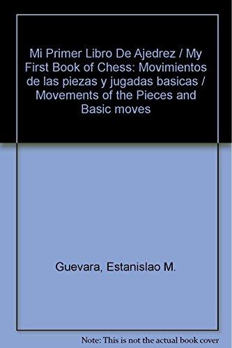 Mi Primer Libro De Ajedrez / My First Book of Chess: Movimientos de las piezas y jugadas basicas / Movements of the Pieces and Basic moves