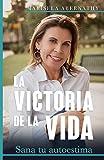La Victoria de la Vida: Sana tu autoestima (Spanish Edition)