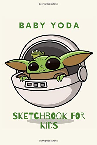 Baby Yoda Sketchbook For Kids: The Perfect Baby Yoda Notebook To Save All Your Sketches And Drawings!