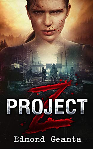 Project Z: Apocalypse Survival Zombie Book of a Bloody Death Race to Safety (Blood Calls for Blood) by [Edmond Geanta]