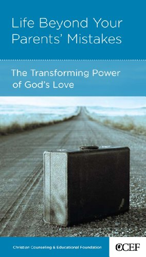 Life Beyond Your Parents Mistakes: The Transforming Power of God's Love
