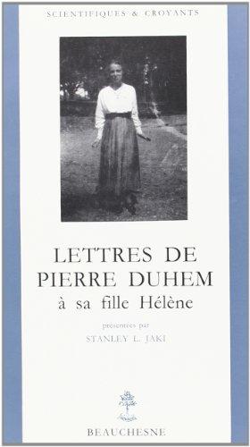 Lettres de Pierre Duhem a sa fille Helene (Scientifiques & croyants, 7) (French Edition)