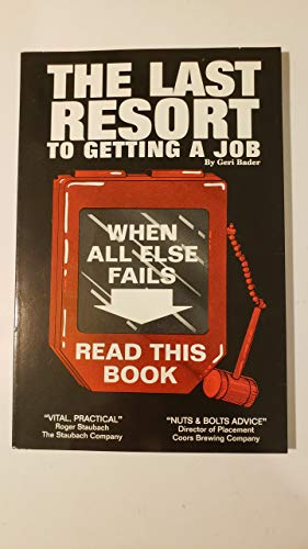 The Last Resort to Getting a Job: When All Else Fails Read This Book