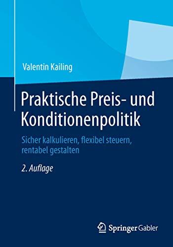 Praktische Preis- und Konditionenpolitik: Sicher kalkulieren, flexibel steuern, rentabel gestalten