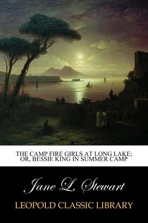 作曲家修士号素晴らしい良い多くのThe Camp Fire Girls at Long Lake; Or, Bessie King in Summer Camp