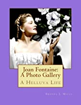 Joan Fontaine: A Photo Gallery: A Helluva Life (Volume 7)