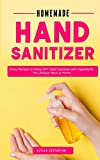 Homemade Hand Sanitizer: Easy Recipes DIY Hand Sanitizer with Ingredients You Always Have at Home