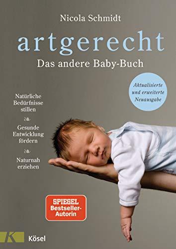 artgerecht - Das andere Babybuch: Natürliche Bedürfnisse stillen. Gesunde Entwicklung fördern. Naturnah erziehen - Aktualisierte und erweiterte Neuausgabe