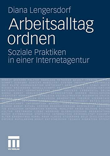 Arbeitsalltag Ordnen - Soziale Praktiken in Einer Internetagentur (German, Paperback, 2011 ed.)