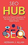 SEO Hub: How to be Found Everywhere on the Internet and Then Build a Digital Empire (2) (The Seo Secrets)