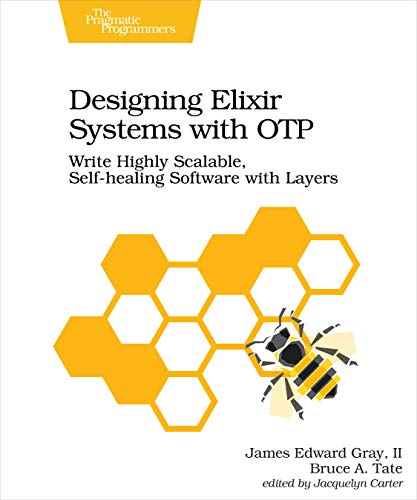 Designing Elixir Systems With OTP: Write Highly Scalable, Self-healing Software with Layers (English Edition)