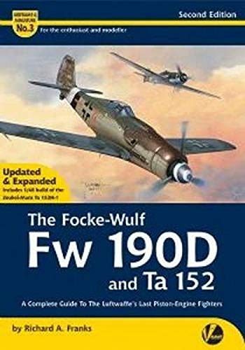 The Focke-Wulf Fw 190 & Ta 152: A Complete Guide To The Lufwaffe\'s Last Piston-engine Fighter (Airframe & Miniature, Band 3)