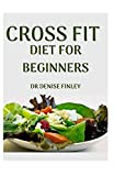Cross Fit Diet for Beginners: Comprehensive Manual on Cross Diet and DIY meals