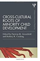 Cross-Cultural Roots of Minority Child Development (Psychology Press & Routledge Classic Editions)