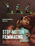 Stop Motion Filmmaking: The Complete Guide to Fabrication and Animation (Required Reading Range) - Christopher Walsh