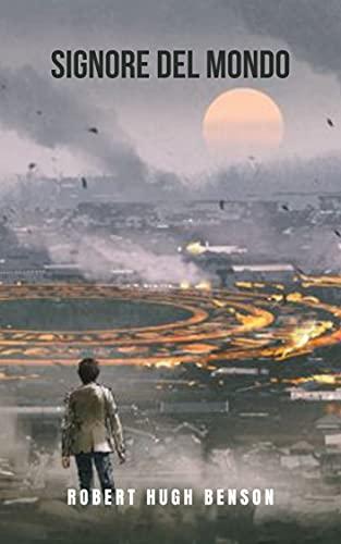 Signore del mondo: Un romanzo apocalittico con un futuro distopico