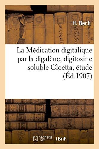 La Médication Digitalique Par La Digalène, Digitoxine Soluble Cloetta, Étude Expérimentale: Et Clinique. Travail Du Laboratoire de Thérapeutique de l'Université de Lyon