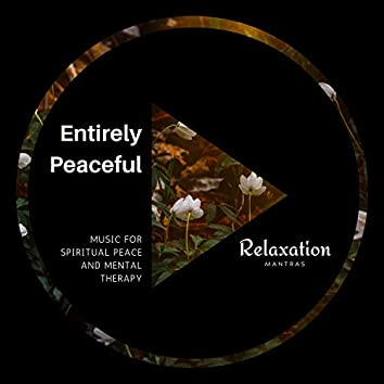 Entirely Peaceful - Music for Spiritual Peace and Mental Therapy