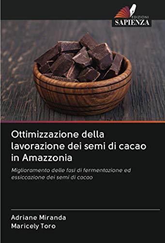 Ottimizzazione della lavorazione dei semi di cacao in Amazzonia: Miglioramento delle fasi di fermentazione ed essiccazione dei semi di cacao