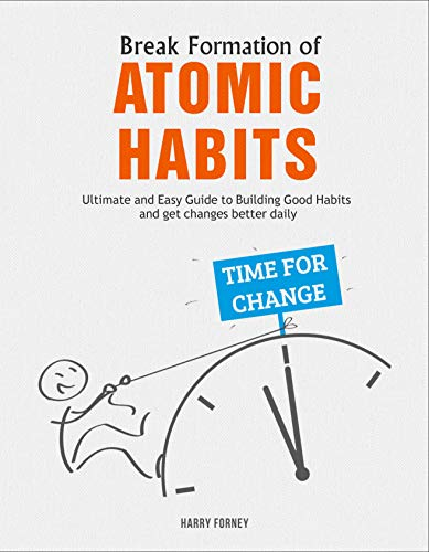 Break Formation of Atomic Habits: Ultimate and Easy Guide to Building Good Habits and get changes better daily (English Edition)